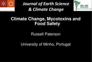 Climate Change, Mycotoxins and Food Safety Russell Paterson University of Minho, Portugal