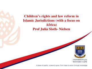 Children s rights and law reform in Islamic Jurisdictions with a focus on Africa Prof Julia Sloth- Nielsen