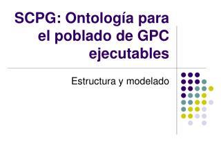 SCPG: Ontología para el poblado de GPC ejecutables