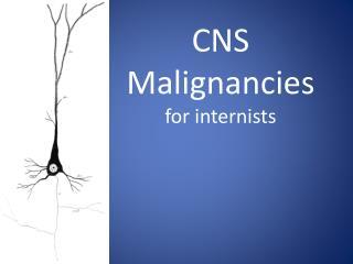CNS Malignancies for internists