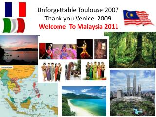 Unforgettable Toulouse 2007 Thank you Venice  2009  Welcome  To Malaysia 2011