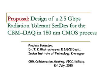 Proposal :  Design of a 2.5 Gbps Radiation Tolerant SerDes for the CBM�DAQ in 180 nm CMOS process