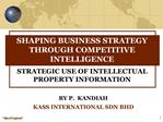 SHAPING BUSINESS STRATEGY THROUGH COMPETITIVE INTELLIGENCE  STRATEGIC USE OF INTELLECTUAL PROPERTY INFORMATION
