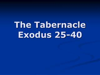 The Tabernacle Exodus 25-40