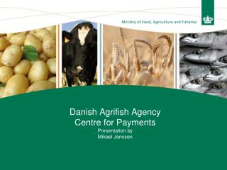Danish Agrifish Agency Centre for Payments Presentation by Mikael Jonsson