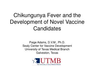 Chikungunya Fever and the Development of Novel Vaccine Candidates Paige Adams, D.V.M., Ph.D.