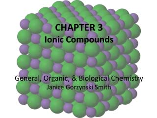 CHAPTER 3 Ionic Compounds General, Organic, & Biological Chemistry Janice  Gorzynski Smith
