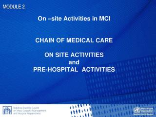 On –site Activities in MCI CHAIN OF MEDICAL CARE ON SITE ACTIVITIES  and  PRE-HOSPITAL  ACTIVITIES