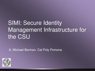 SIMI: Secure Identity Management Infrastructure for the CSU