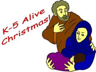 K-5 Alive  Christmas!