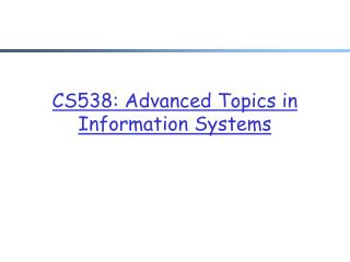 CS538:  Advanced Topics in Information Systems