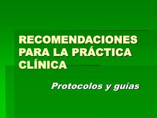 RECOMENDACIONES PARA LA PRÁCTICA CLÍNICA