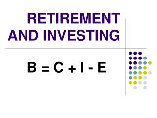 RETIREMENT AND INVESTING