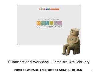 1° Transnational Workshop – Rome 3rd- 4th February PROJECT WEBSITE AND PROJECT GRAPHIC DESIGN