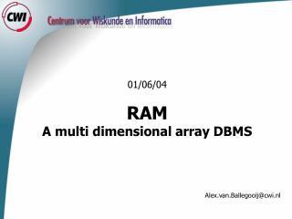 01/06/04 RAM A multi dimensional array DBMS