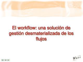 El workflow: una solución de gestión desmaterializada de los flujos
