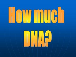 How much  DNA?