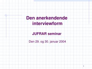 Den anerkendende  interviewform JUFRAR seminar Den 29. og 30. januar 2004