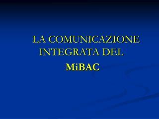 LA COMUNICAZIONE INTEGRATA DEL  MiBAC