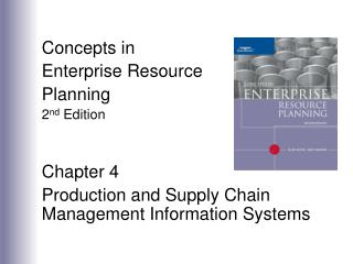 Concepts in  Enterprise Resource Planning 2nd Edition   Chapter 4 Production and Supply Chain Management Information Sys