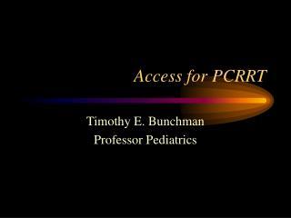Access for PCRRT