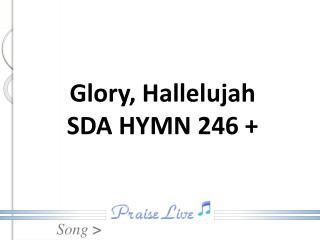 Glory, Hallelujah SDA HYMN 246 +