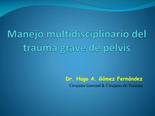 Manejo multidisciplinario  del trauma grave de pelvis