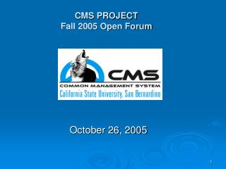 CMS PROJECT Fall 2005 Open Forum