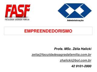 Profa. MSc. Zélia Halicki zelia@faculdadesagradafamilia.br zhalicki@bol.br 42 9101-2000