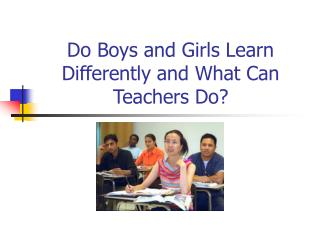 Do Boys and Girls Learn Differently and What Can Teachers Do