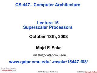 October 13th, 2008 Majd F. Sakr msakr@qatar.cmu qatar.cmu/~msakr/15447-f08/