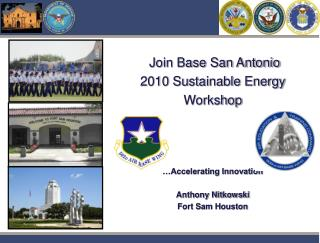 Join Base San Antonio 2010 Sustainable Energy Workshop …Accelerating Innovation Anthony Nitkowski