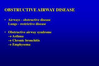 OBSTRUCTIVE AIRWAY DISEASE Airways - obstructive disease Lungs - restrictive disease