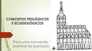CONCEITOS TEOLÓGICOS  E  E CLESIOLÓGICOS