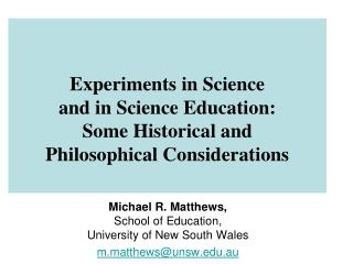 Michael R. Matthews,  School of Education,  University of New South Wales m.matthews@unsw.au