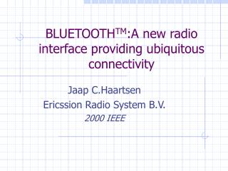 BLUETOOTH TM :A new radio interface providing ubiquitous connectivity