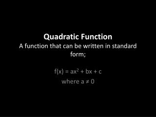 Quadratic Function A function that can be written in standard form;