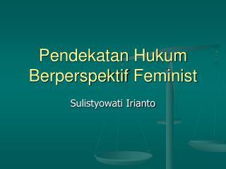 Pendekatan Hukum Berperspektif  Feminist