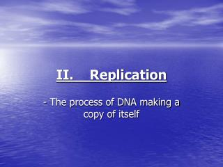 II.    Replication