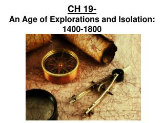 CH 19- An Age of Explorations and Isolation:  1400-1800