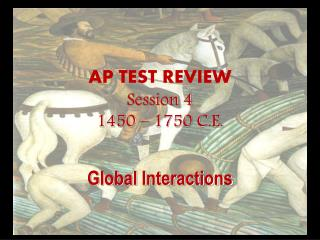 AP TEST REVIEW Session 4 1450 � 1750 C.E.