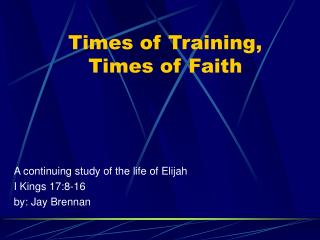 Times of Training, Times of Faith