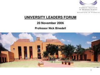 UNIVERSITY LEADERS FORUM 20 November 2006 Professor Nick Binedell