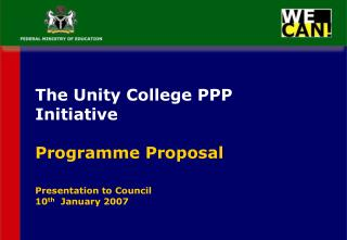 The Unity College PPP Initiative Programme Proposal Presentation to Council 10 th   January 2007