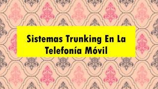 Sistemas  Trunking  En La Telefonía Móvil