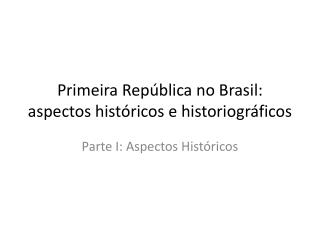 Primeira Rep�blica no Brasil: aspectos hist�ricos e historiogr�ficos