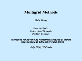 Multigrid Methods Shijie Zhong Dept. of Physics University of Colorado Boulder, Colorado