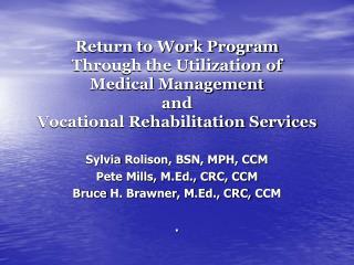 Sylvia  Rolison , BSN, MPH, CCM Pete Mills, M.Ed., CRC, CCM Bruce  H.  Brawner , M.Ed., CRC,  CCM