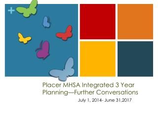 Placer MHSA Integrated 3 Year Planning�Further Conversations
