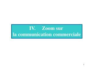 IV.     Zoom sur  la communication commerciale